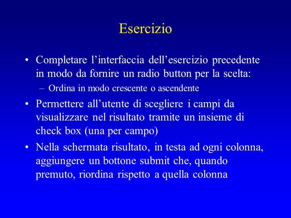 Esercizio Completare l'interfaccia dell'esercizio precedente in modo da fornire un radio button per la scelta: