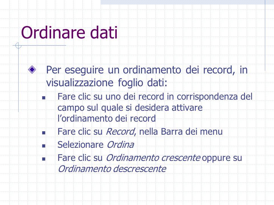 Ordinare dati Per eseguire un ordinamento dei record, in visualizzazione foglio dati: