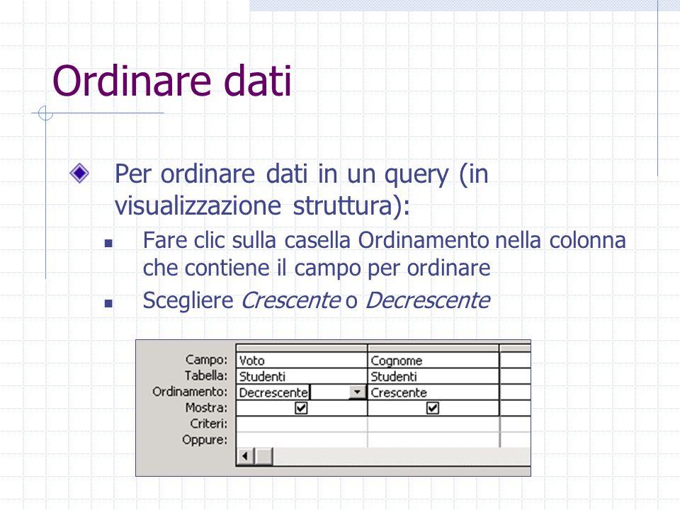 Ordinare dati Per ordinare dati in un query (in visualizzazione struttura):