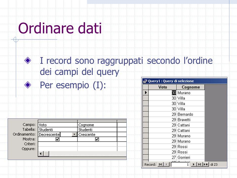 Ordinare dati I record sono raggruppati secondo l'ordine dei campi del query Per esempio (I):