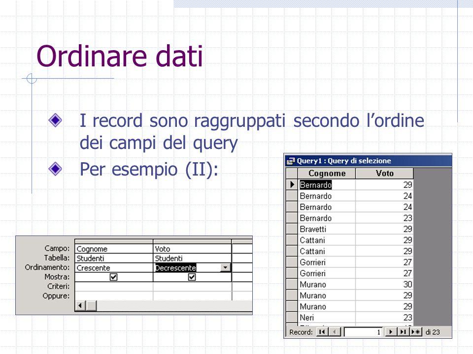 Ordinare dati I record sono raggruppati secondo l'ordine dei campi del query Per esempio (II):