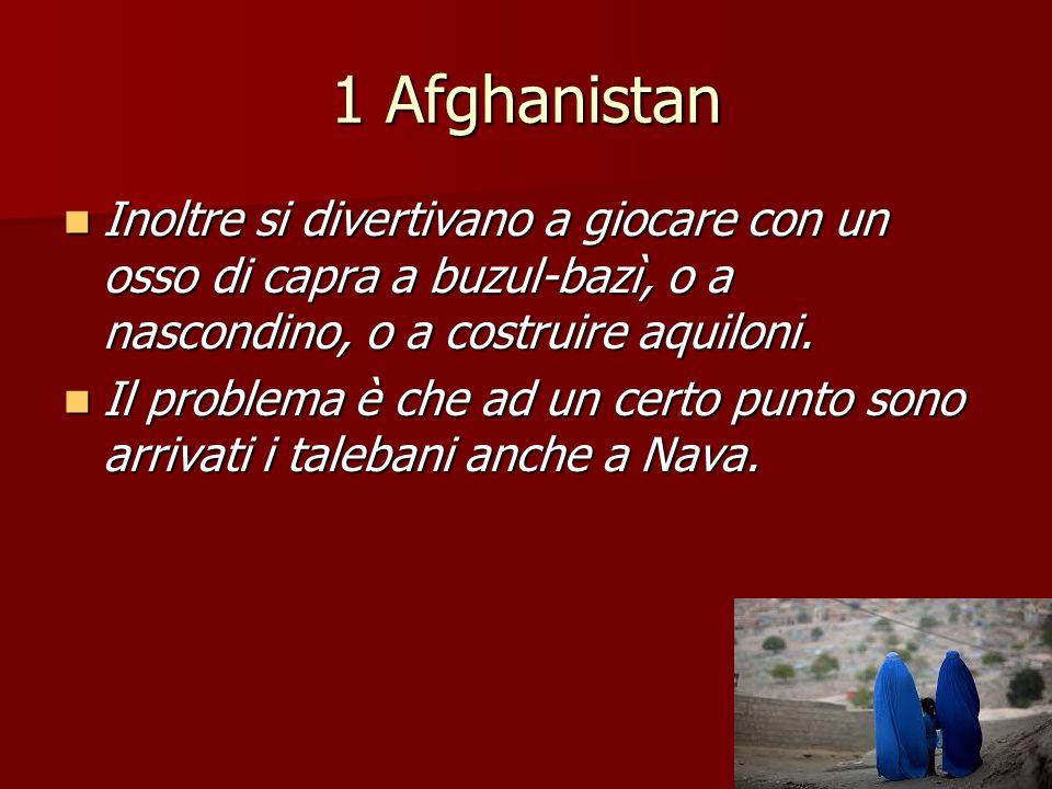 1 Afghanistan Inoltre si divertivano a giocare con un osso di capra a buzul-bazì, o a nascondino, o a costruire aquiloni.