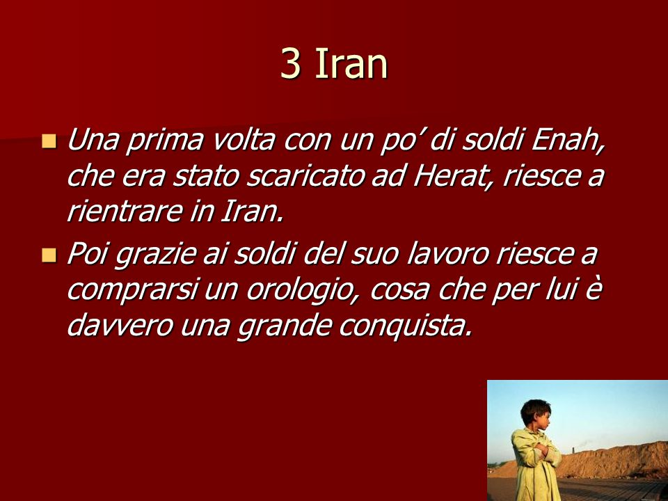 3 Iran Una prima volta con un po' di soldi Enah, che era stato scaricato ad Herat, riesce a rientrare in Iran.