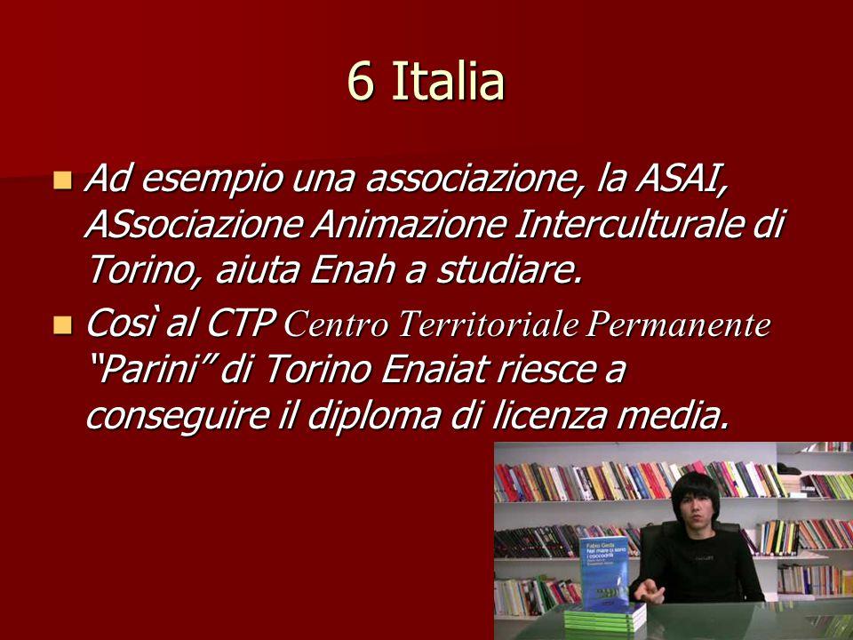 6 Italia Ad esempio una associazione, la ASAI, ASsociazione Animazione Interculturale di Torino, aiuta Enah a studiare.