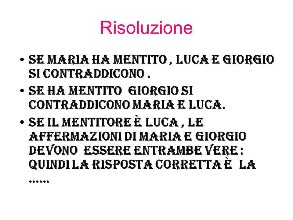Risoluzione Se Maria ha mentito , Luca e Giorgio si contraddicono .