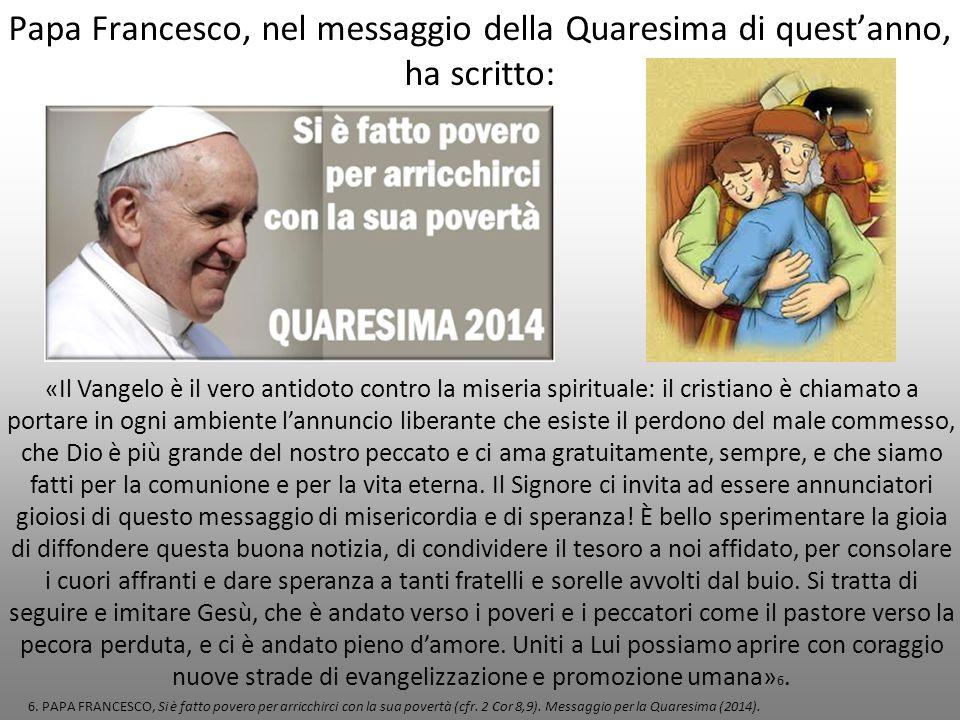 Papa Francesco, nel messaggio della Quaresima di quest'anno, ha scritto: