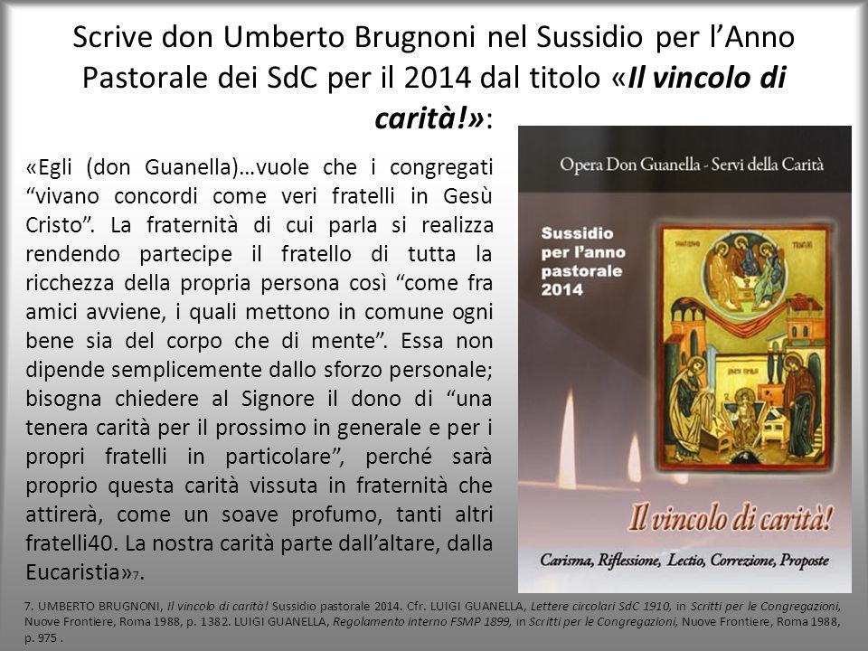 Scrive don Umberto Brugnoni nel Sussidio per l'Anno Pastorale dei SdC per il 2014 dal titolo «Il vincolo di carità!»: