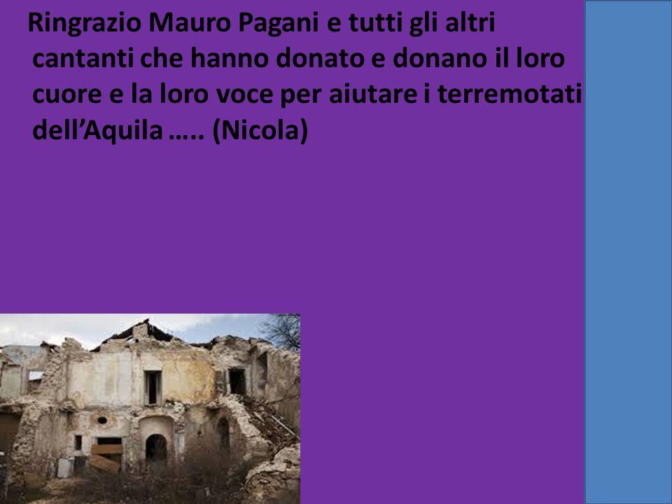 Ringrazio Mauro Pagani e tutti gli altri cantanti che hanno donato e donano il loro cuore e la loro voce per aiutare i terremotati dell'Aquila …..