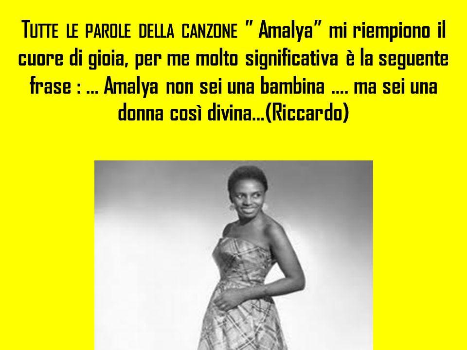 Tutte le parole della canzone Amalya mi riempiono il cuore di gioia, per me molto significativa è la seguente frase : … Amalya non sei una bambina ….