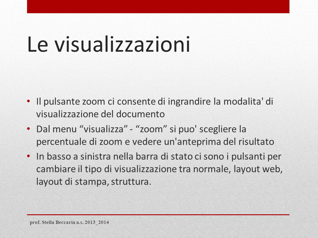 Le visualizzazioni Il pulsante zoom ci consente di ingrandire la modalita di visualizzazione del documento.