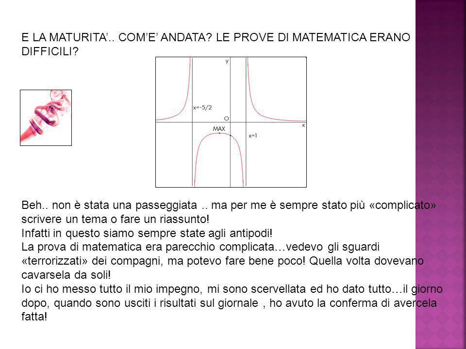 E LA MATURITA'.. COM'E' ANDATA LE PROVE DI MATEMATICA ERANO DIFFICILI