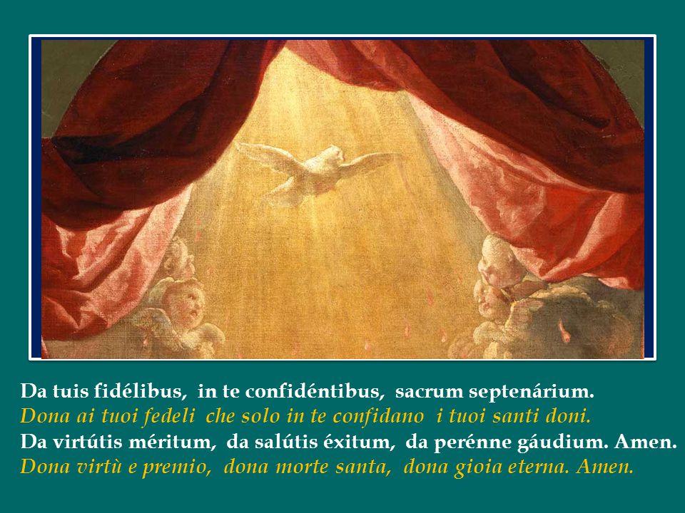 Da tuis fidélibus, in te confidéntibus, sacrum septenárium