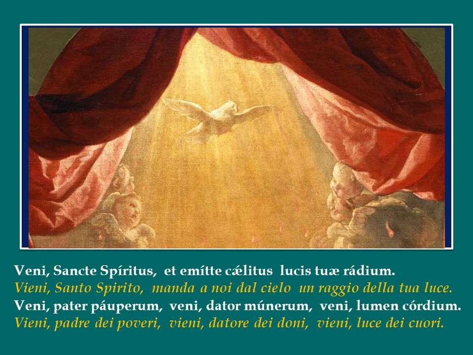 Veni, Sancte Spíritus, et emítte cǽlitus lucis tuæ rádium