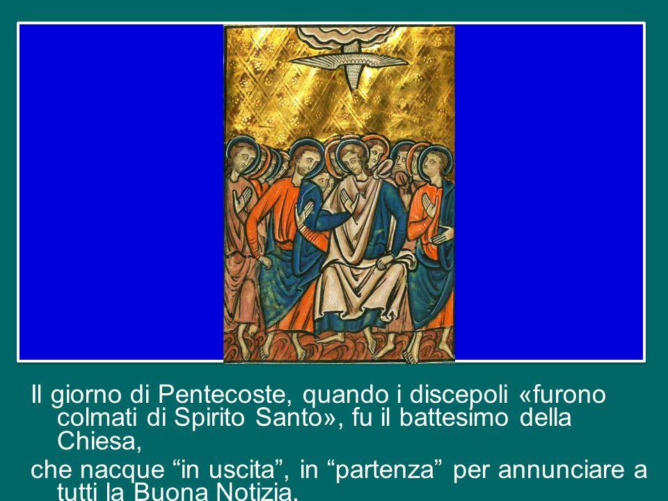 Il giorno di Pentecoste, quando i discepoli «furono colmati di Spirito Santo», fu il battesimo della Chiesa, che nacque in uscita , in partenza per annunciare a tutti la Buona Notizia.