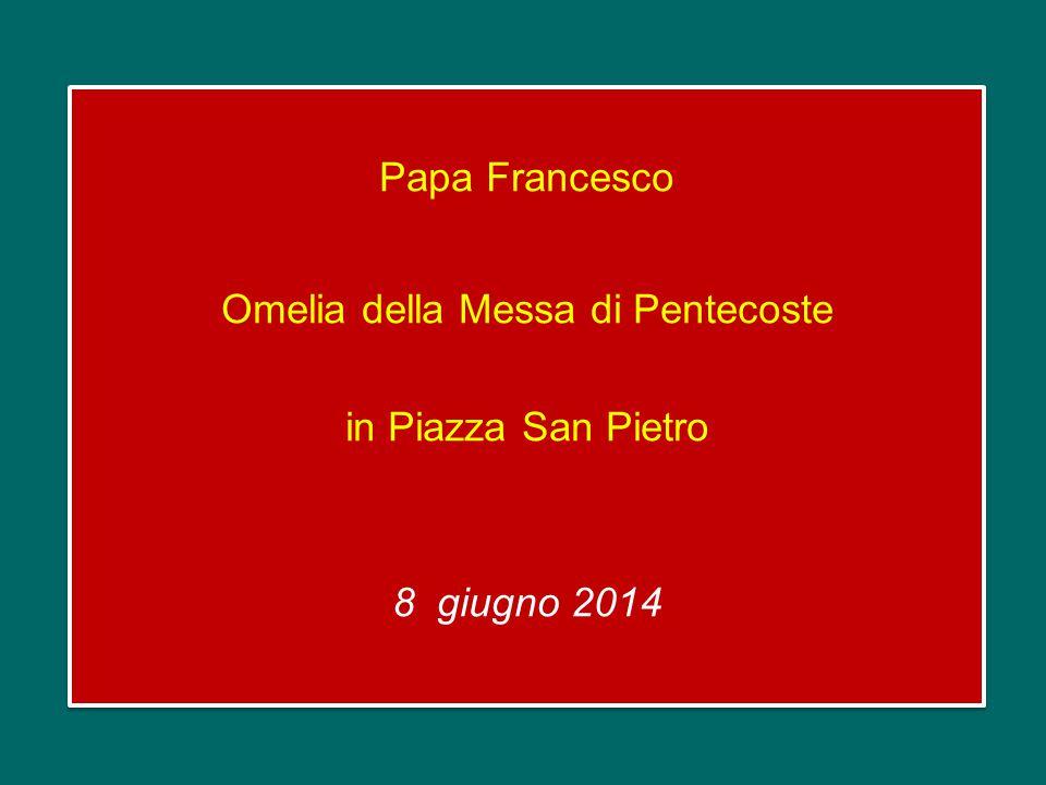Papa Francesco Omelia della Messa di Pentecoste in Piazza San Pietro 8 giugno 2014