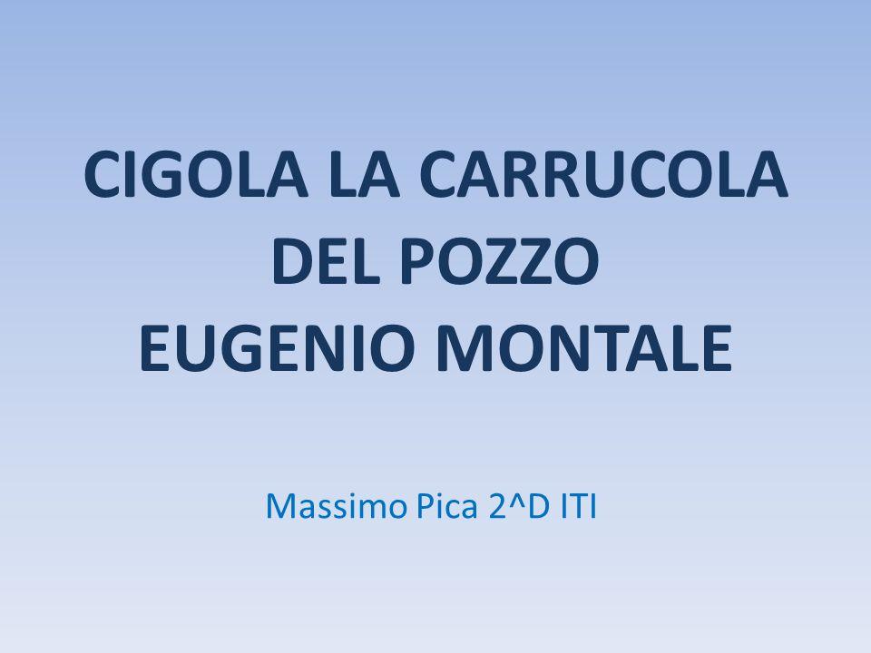 CIGOLA LA CARRUCOLA DEL POZZO EUGENIO MONTALE