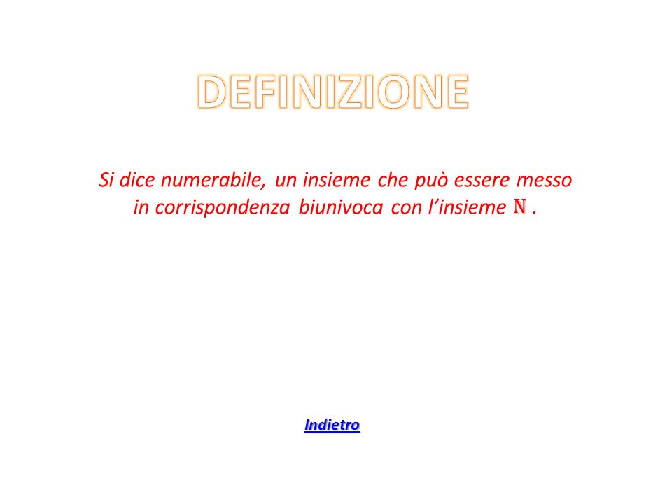DEFINIZIONE Si dice numerabile, un insieme che può essere messo in corrispondenza biunivoca con l'insieme N .