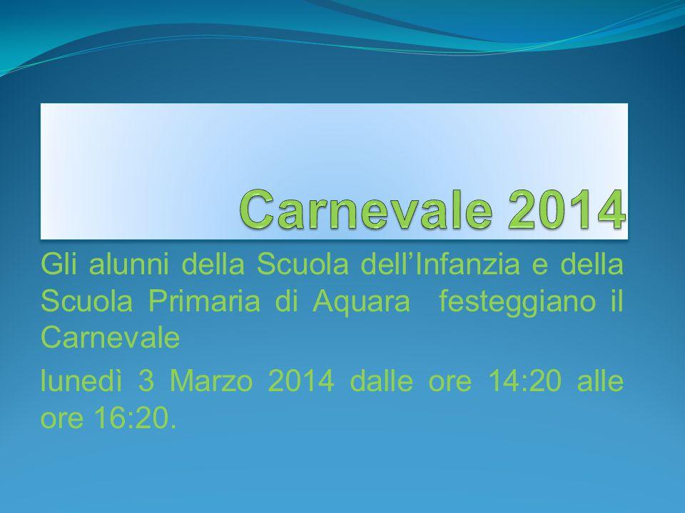 Carnevale 2014 Gli alunni della Scuola dell'Infanzia e della Scuola Primaria di Aquara festeggiano il Carnevale.