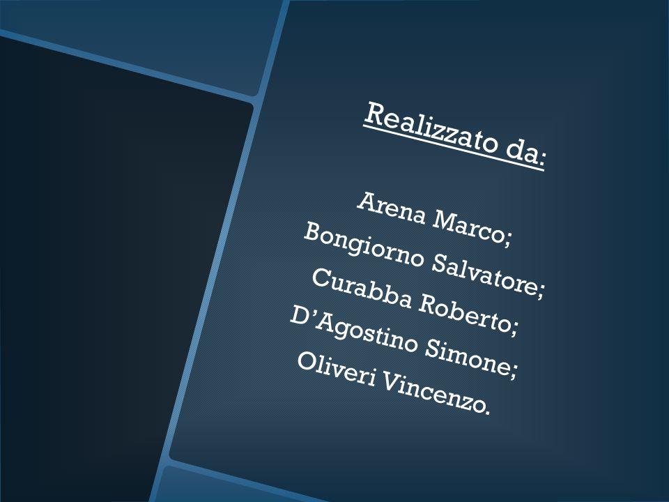 Realizzato da: Arena Marco; Bongiorno Salvatore; Curabba Roberto;