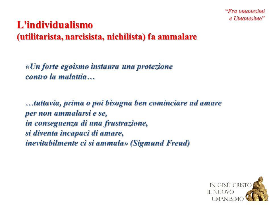 L individualismo (utilitarista, narcisista, nichilista) fa ammalare