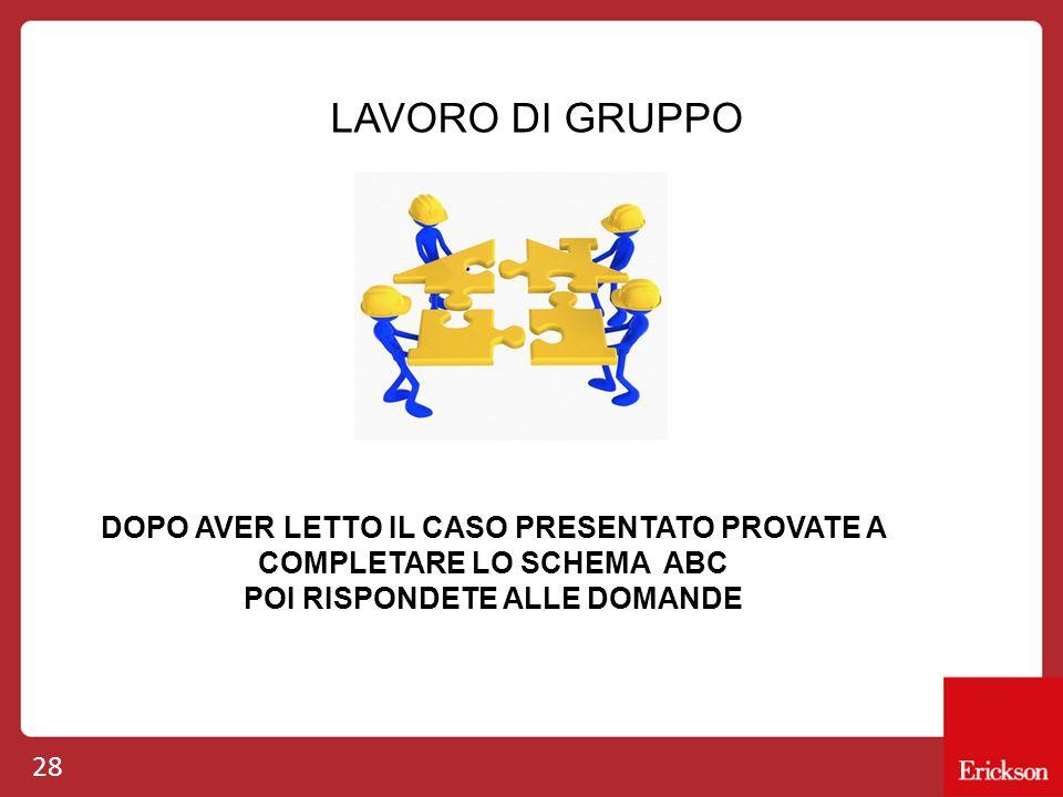 LAVORO DI GRUPPO DOPO AVER LETTO IL CASO PRESENTATO PROVATE A COMPLETARE LO SCHEMA ABC.