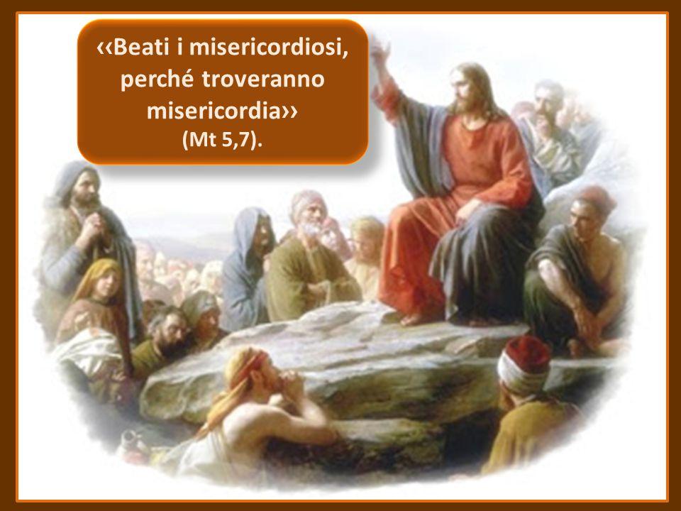 ‹‹Beati i misericordiosi, perché troveranno misericordia››