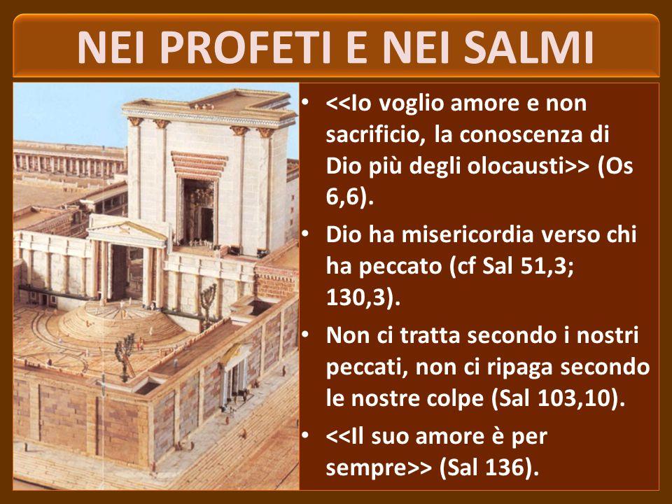 NEI PROFETI E NEI SALMI <<Io voglio amore e non sacrificio, la conoscenza di Dio più degli olocausti>> (Os 6,6).