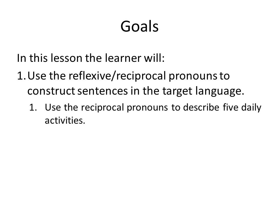 Goals In this lesson the learner will: