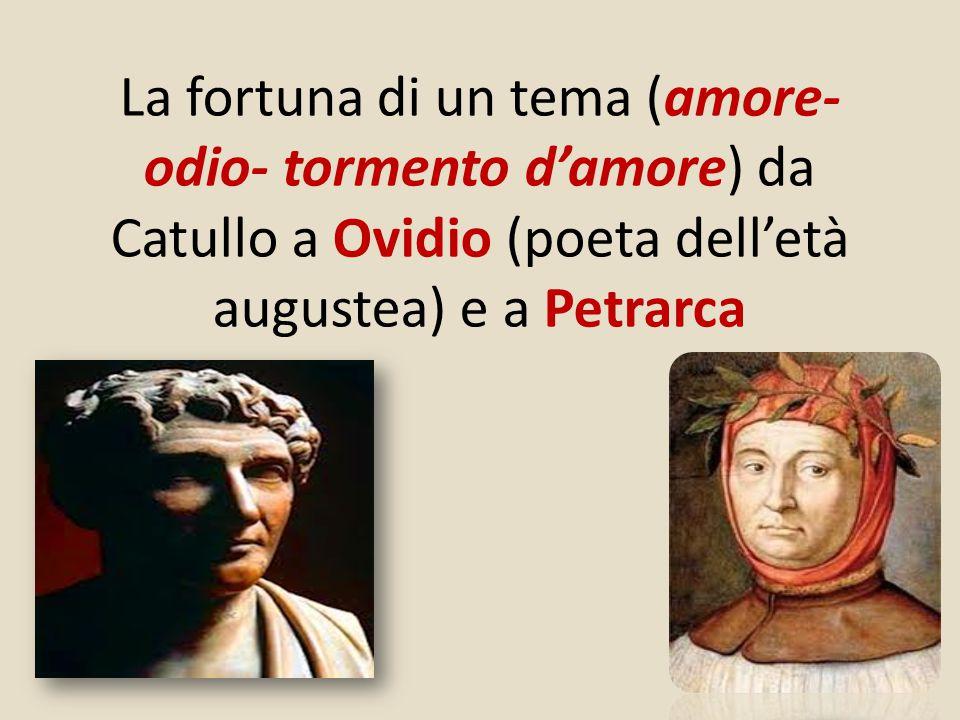 La fortuna di un tema (amore-odio- tormento d'amore) da Catullo a Ovidio (poeta dell'età augustea) e a Petrarca