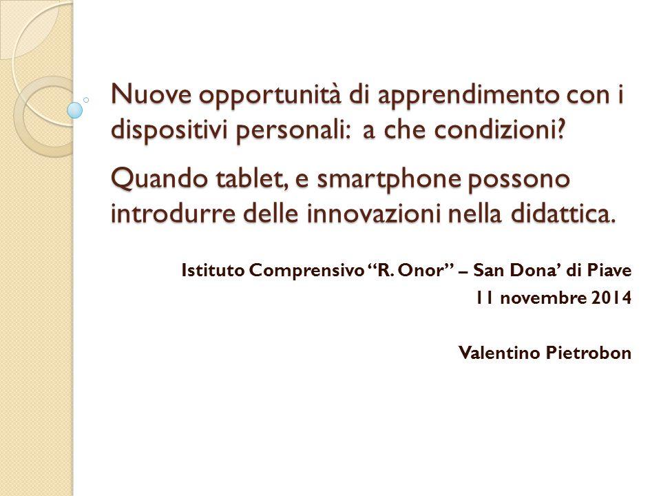 Nuove opportunità di apprendimento con i dispositivi personali: a che condizioni Quando tablet, e smartphone possono introdurre delle innovazioni nella didattica.