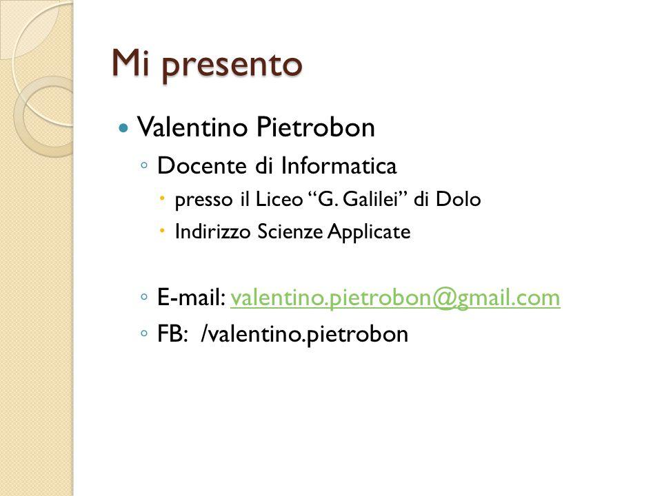 Mi presento Valentino Pietrobon Docente di Informatica