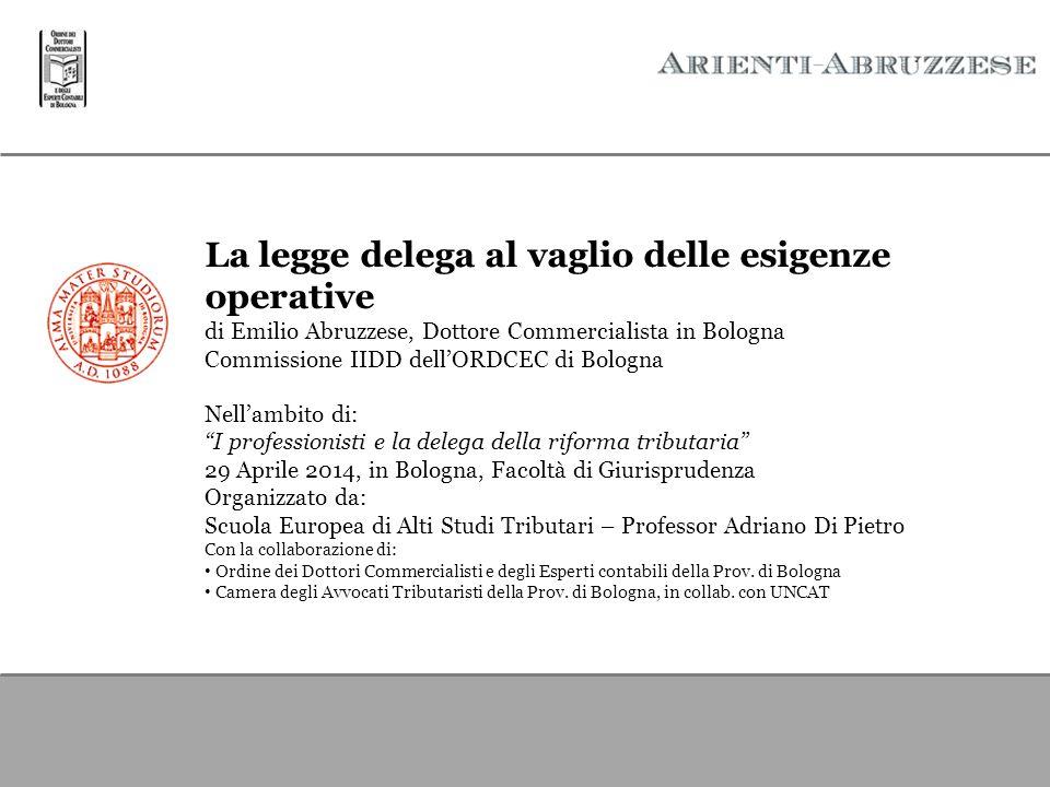 La legge delega al vaglio delle esigenze operative di Emilio Abruzzese, Dottore Commercialista in Bologna Commissione IIDD dell'ORDCEC di Bologna