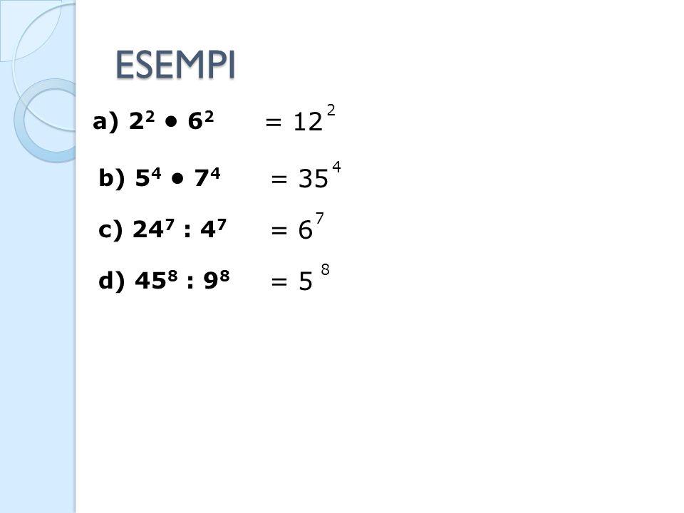 ESEMPI = 12 = 35 = 6 = 5 a) 22 • 62 b) 54 • 74 c) 247 : 47 d) 458 : 98