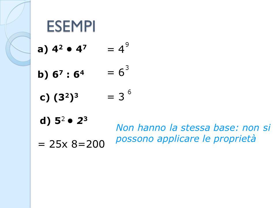ESEMPI = 4 = 6 = 3 = 25x 8=200 a) 42 • 47 b) 67 : 64 c) (32)3