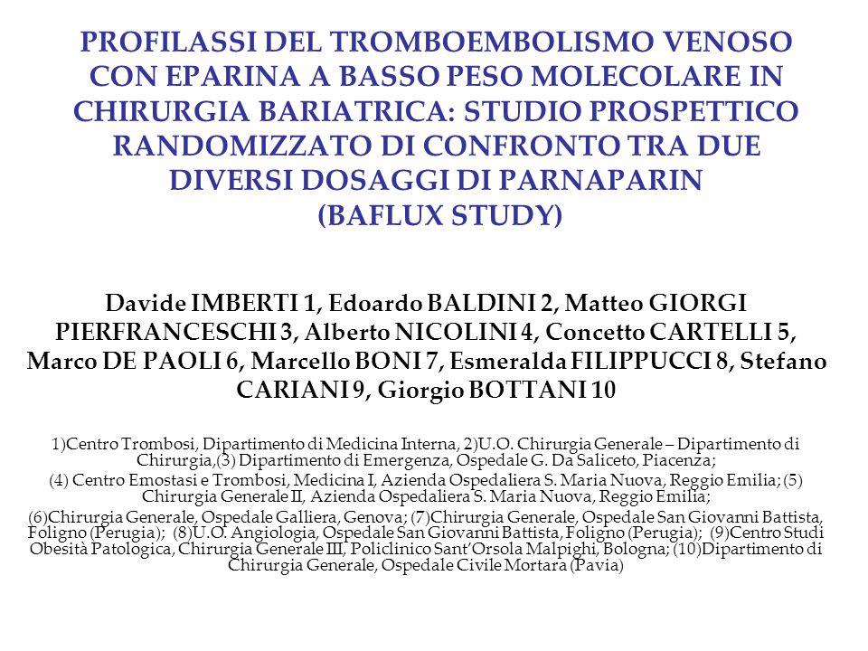 PROFILASSI DEL TROMBOEMBOLISMO VENOSO CON EPARINA A BASSO PESO MOLECOLARE IN CHIRURGIA BARIATRICA: STUDIO PROSPETTICO RANDOMIZZATO DI CONFRONTO TRA DUE DIVERSI DOSAGGI DI PARNAPARIN (BAFLUX STUDY)