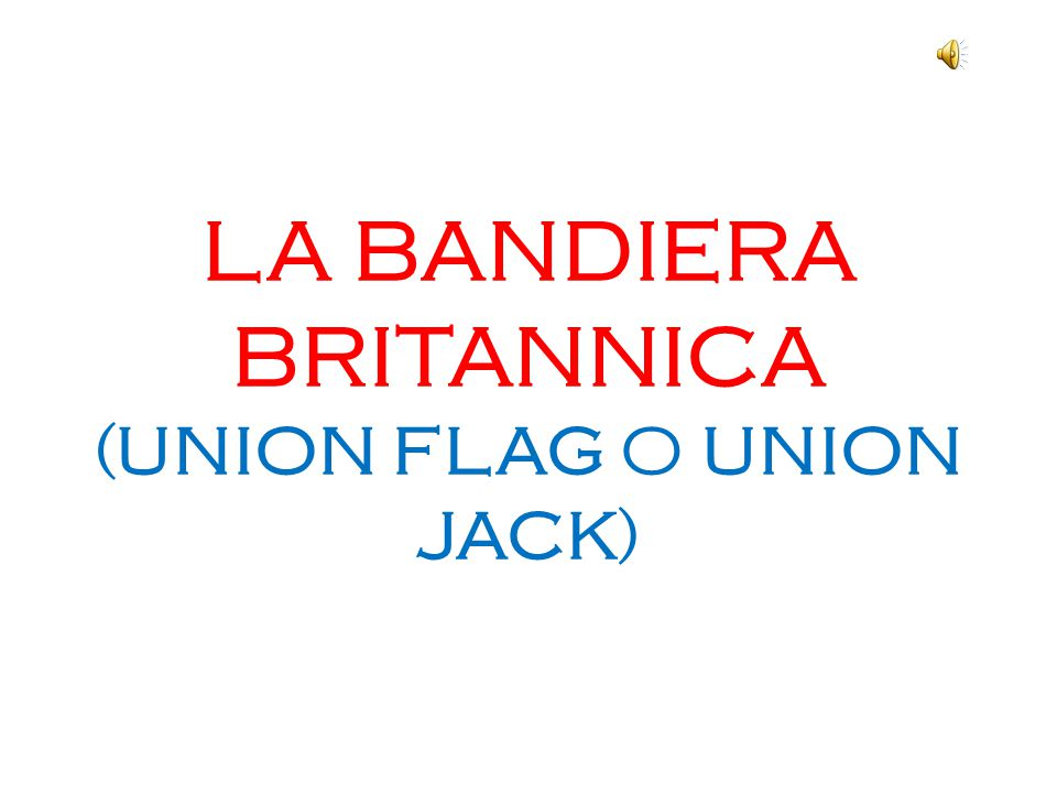 LA BANDIERA BRITANNICA (UNION FLAG O UNION JACK)