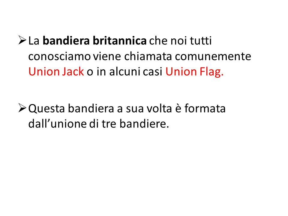 La bandiera britannica che noi tutti conosciamo viene chiamata comunemente Union Jack o in alcuni casi Union Flag.