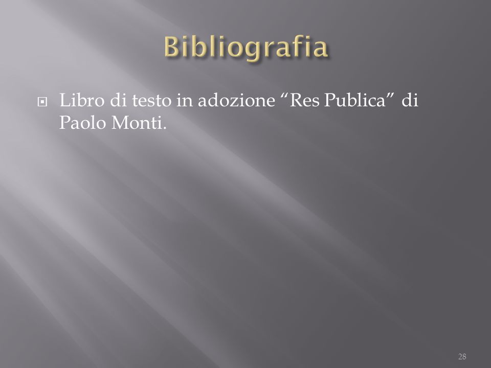Bibliografia Libro di testo in adozione Res Publica di Paolo Monti.