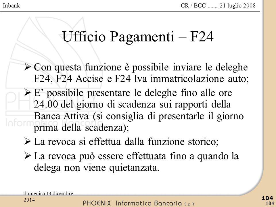Ufficio Pagamenti – F24 Con questa funzione è possibile inviare le deleghe F24, F24 Accise e F24 Iva immatricolazione auto;