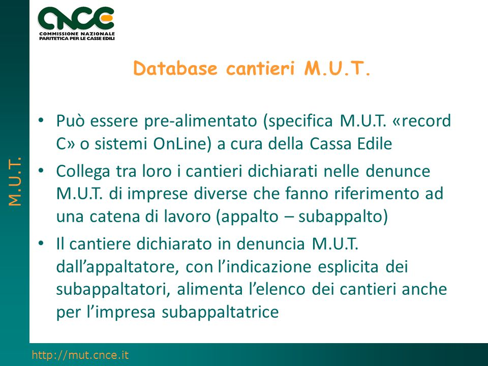 Database cantieri M.U.T. Può essere pre-alimentato (specifica M.U.T. «record C» o sistemi OnLine) a cura della Cassa Edile.