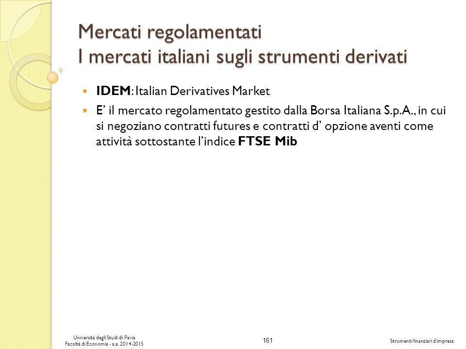Mercati regolamentati I mercati italiani sugli strumenti derivati