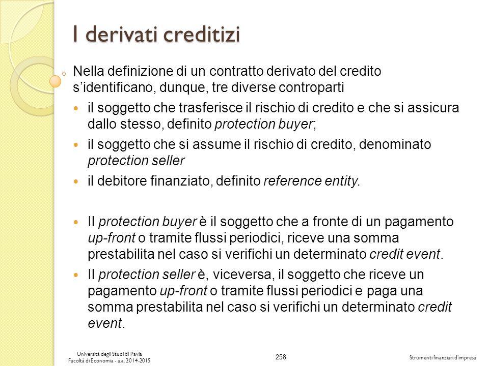 I derivati creditizi Nella definizione di un contratto derivato del credito s'identificano, dunque, tre diverse controparti.