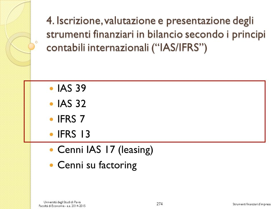 IAS 39 IAS 32 IFRS 7 IFRS 13 Cenni IAS 17 (leasing) Cenni su factoring