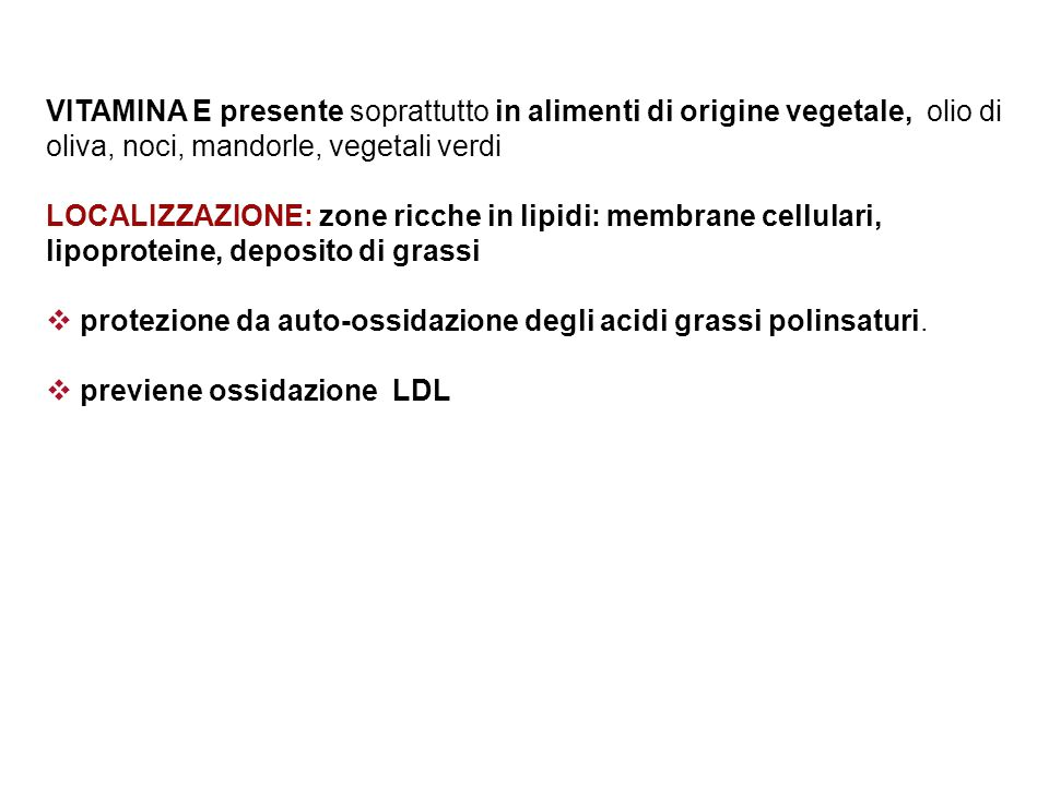 VITAMINA E presente soprattutto in alimenti di origine vegetale, olio di oliva, noci, mandorle, vegetali verdi