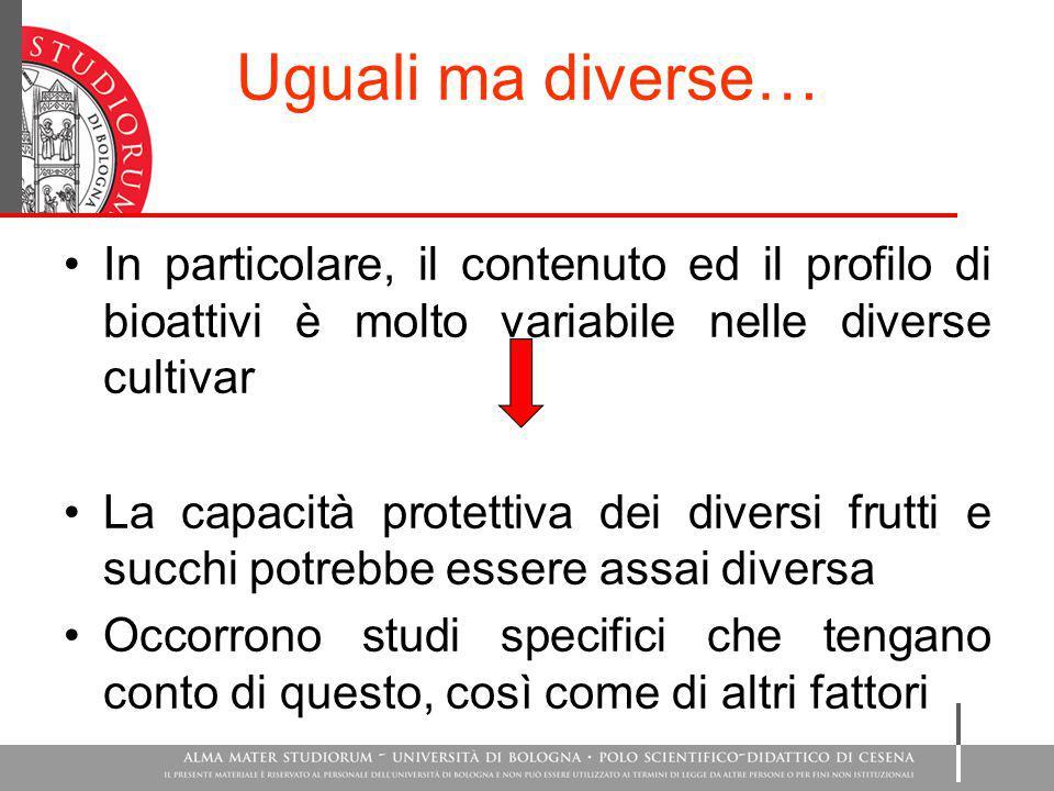 Uguali ma diverse… In particolare, il contenuto ed il profilo di bioattivi è molto variabile nelle diverse cultivar.