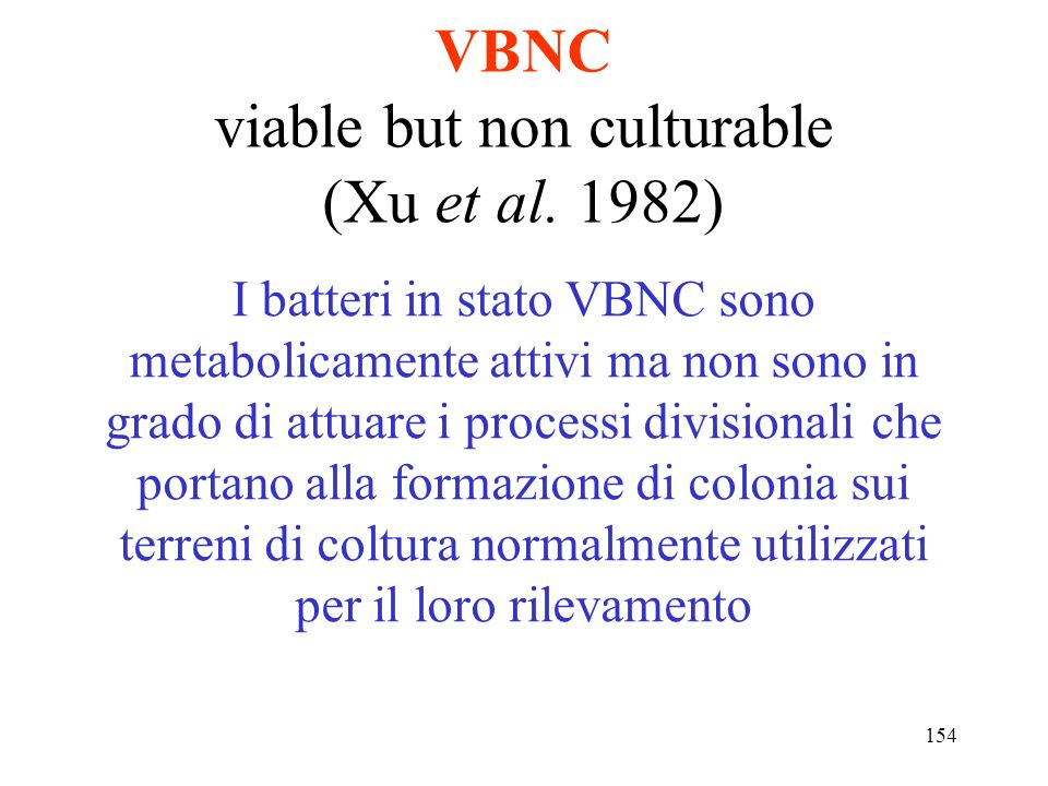 VBNC viable but non culturable (Xu et al. 1982)