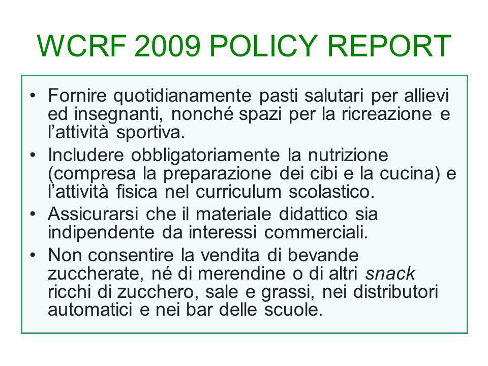 WCRF 2009 POLICY REPORT Fornire quotidianamente pasti salutari per allievi ed insegnanti, nonché spazi per la ricreazione e l'attività sportiva.