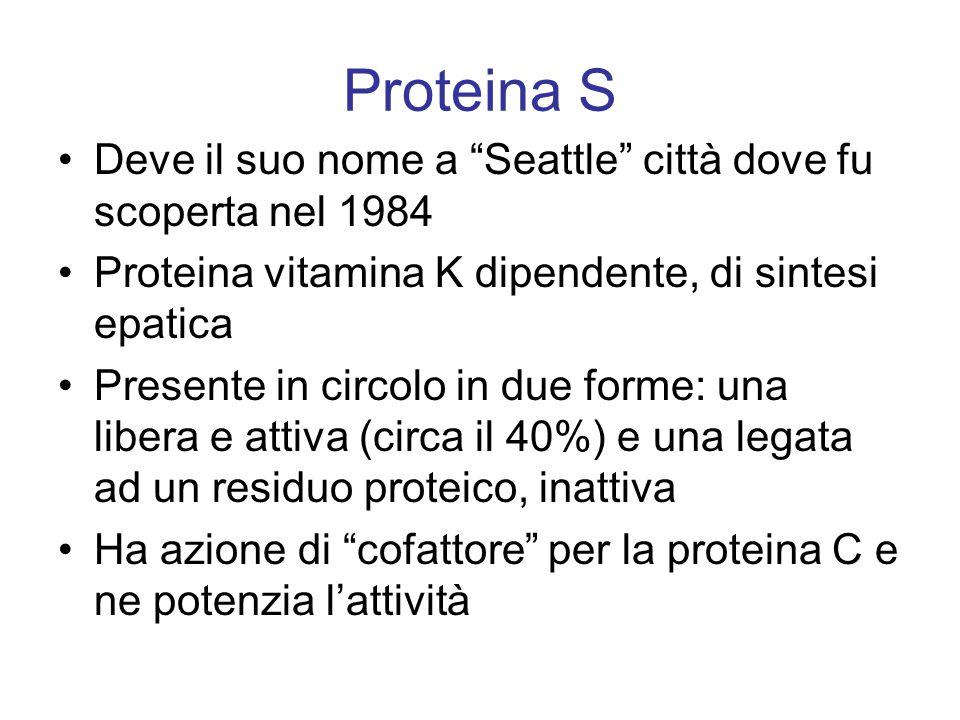 Proteina S Deve il suo nome a Seattle città dove fu scoperta nel 1984. Proteina vitamina K dipendente, di sintesi epatica.