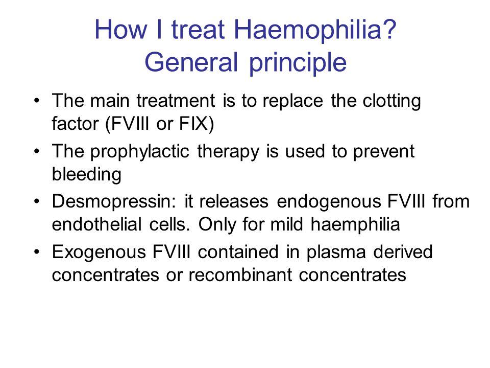 How I treat Haemophilia General principle