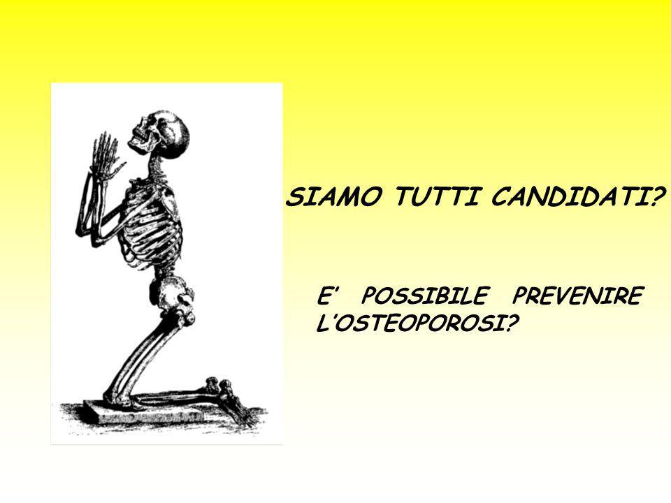 SIAMO TUTTI CANDIDATI E' POSSIBILE PREVENIRE L'OSTEOPOROSI
